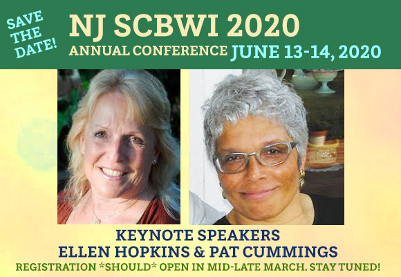NJ SCBWI 2020 Annual Conference June 13-14, 2020 Keynote Speakers – Pat Cummings and Ellen Hopkins Registration *should* open in mid-late March. Stay tuned!